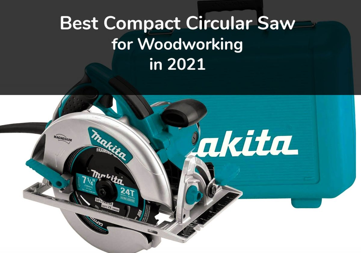 Best Compact Circular Saw for Woodworking in 2021