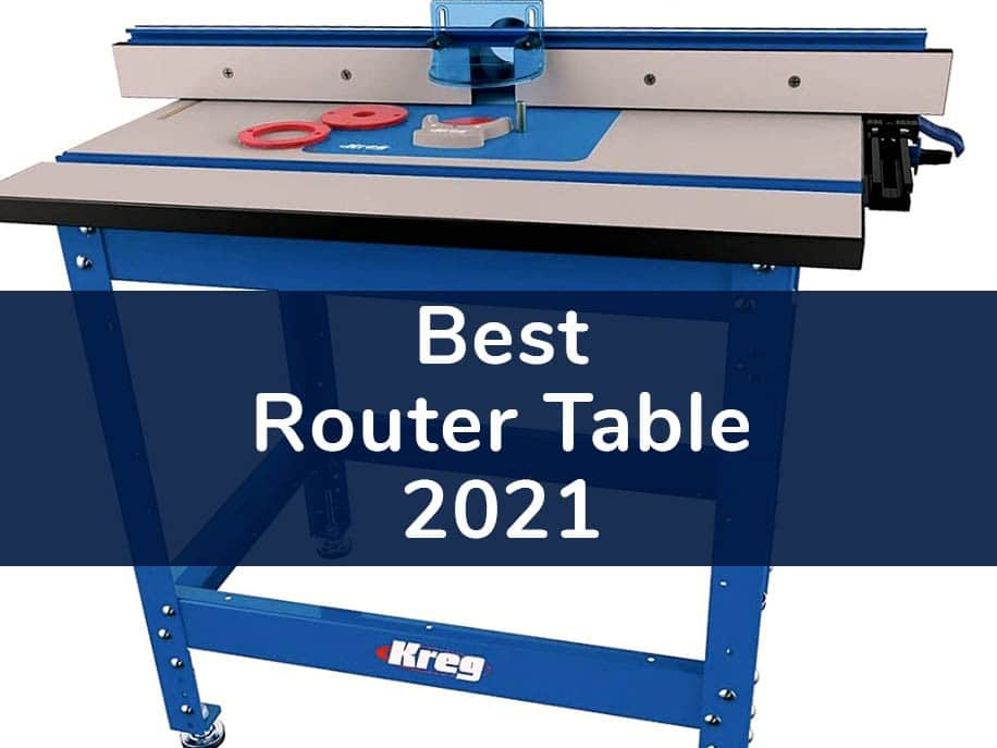 Best Router Table in 2021: Professional, Combo and Portable