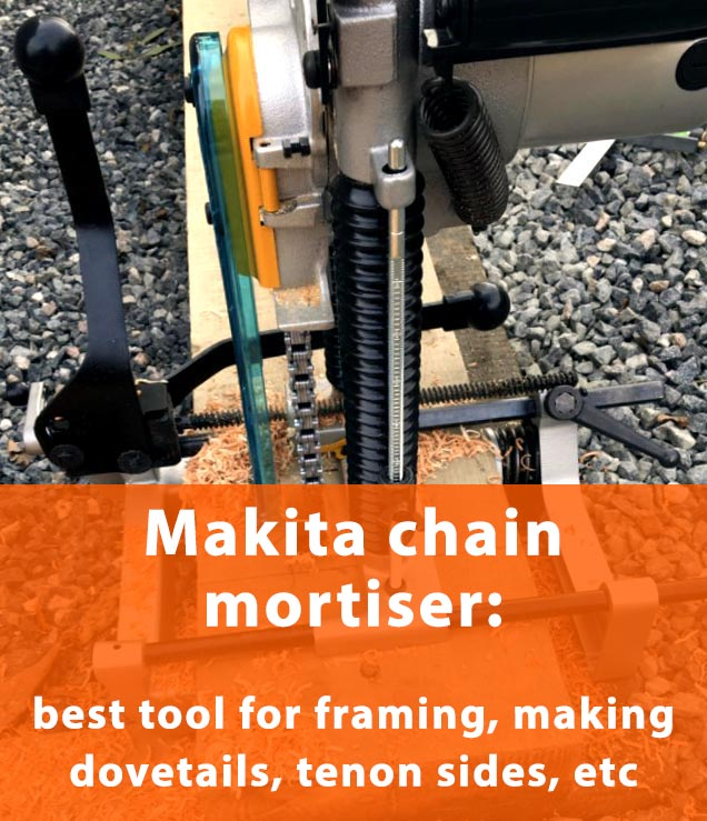 Makita chain mortiser: best tool for framing, making dovetails, tenon sides, etc