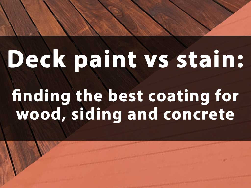 Deck paint vs stain: finding the best coating for wood, siding and concrete