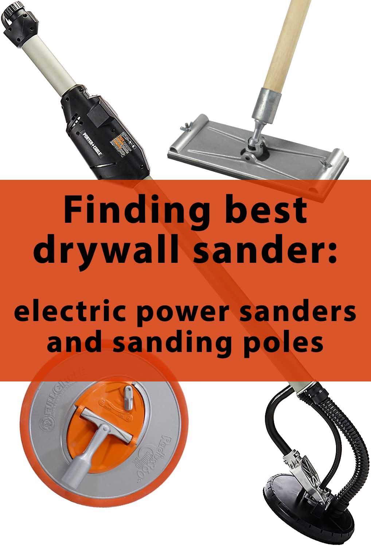 Finding best drywall sander: electric power sanders and sanding poles