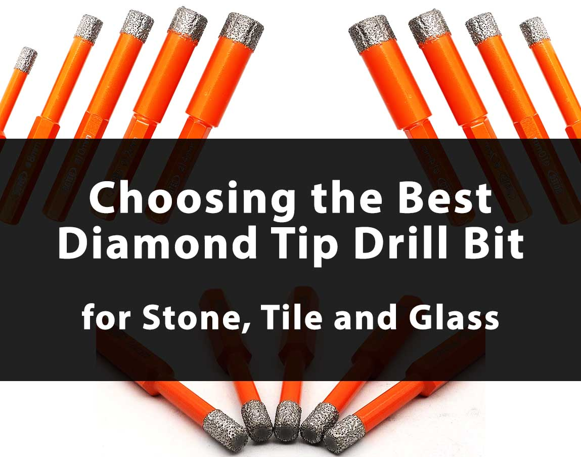 Diamond Tip Drill Bit for Stone, Tile and Glass Choosing the Best tool 2021